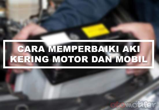 Cara Memperbaiki Aki Kering Motor dan Mobil