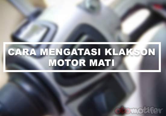 6 Cara Memperbaiki Klakson Motor Mati Dan Penyebabnya Otomotifer